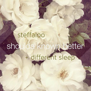 MH-099 Steffaloo + Different Sleep - Shoulda Known Better